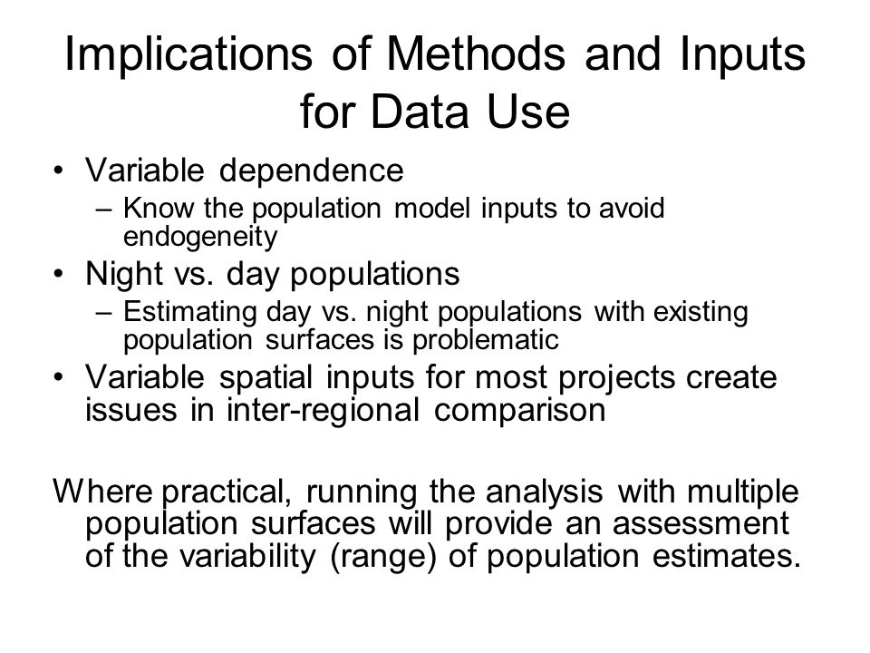 Implications of Methods and Inputs for Data Use Variable dependence –Know the population model inputs to avoid endogeneity Night vs.