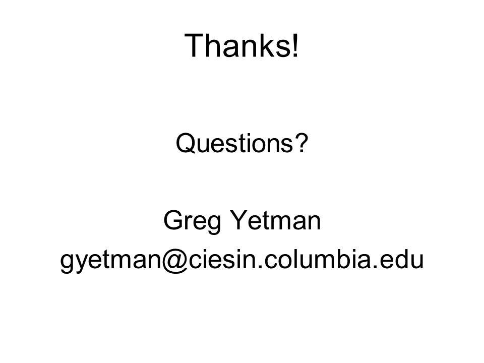 Thanks! Questions Greg Yetman gyetman@ciesin.columbia.edu