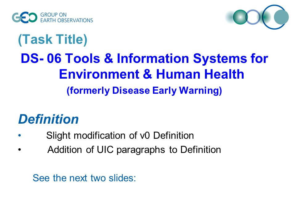 (Task Title) DS- 06 Tools & Information Systems for Environment & Human Health (formerly Disease Early Warning) Definition Slight modification of v0 Definition Addition of UIC paragraphs to Definition See the next two slides: