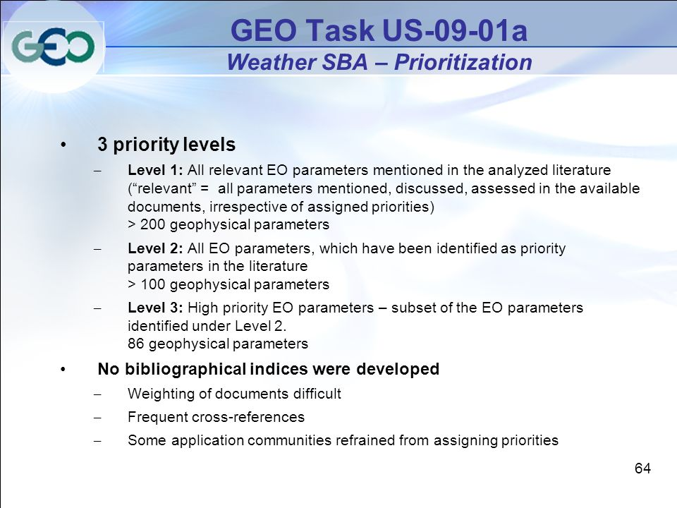 3 priority levels – Level 1: All relevant EO parameters mentioned in the analyzed literature (relevant = all parameters mentioned, discussed, assessed in the available documents, irrespective of assigned priorities) > 200 geophysical parameters – Level 2: All EO parameters, which have been identified as priority parameters in the literature > 100 geophysical parameters – Level 3: High priority EO parameters – subset of the EO parameters identified under Level 2.