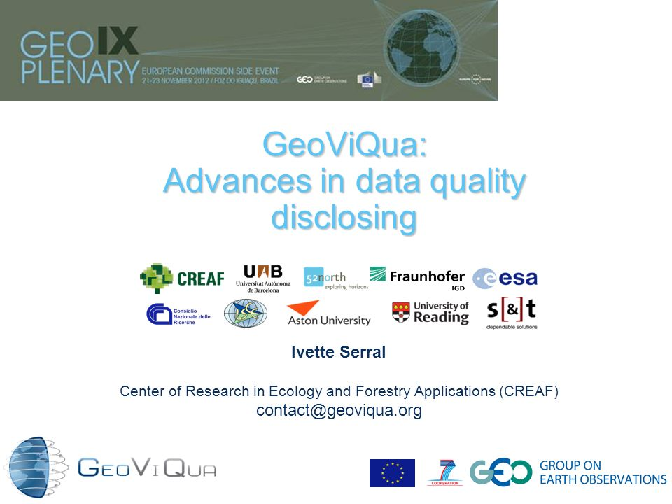 GeoViQua: Advances in data quality disclosing Ivette Serral Center of Research in Ecology and Forestry Applications (CREAF) contact@geoviqua.org