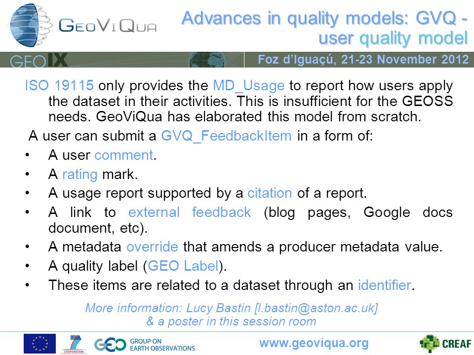 www.geoviqua.org Foz dIguaçú, 21-23 November 2012 ISO 19115 only provides the MD_Usage to report how users apply the dataset in their activities. This