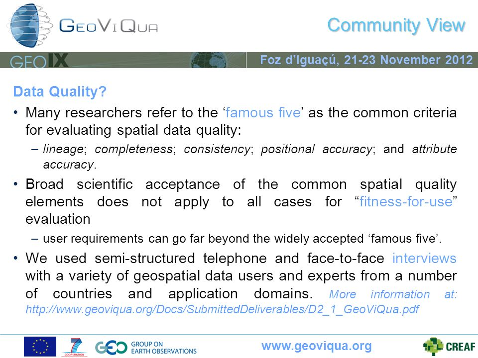 www.geoviqua.org Foz dIguaçú, 21-23 November 2012 Community View Data Quality? Many researchers refer to the famous five as the common criteria for ev