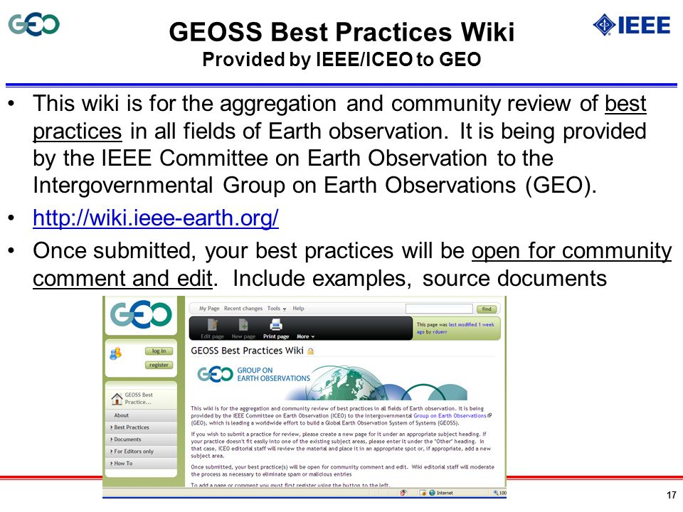 17 GEOSS Best Practices Wiki Provided by IEEE/ICEO to GEO This wiki is for the aggregation and community review of best practices in all fields of Ear