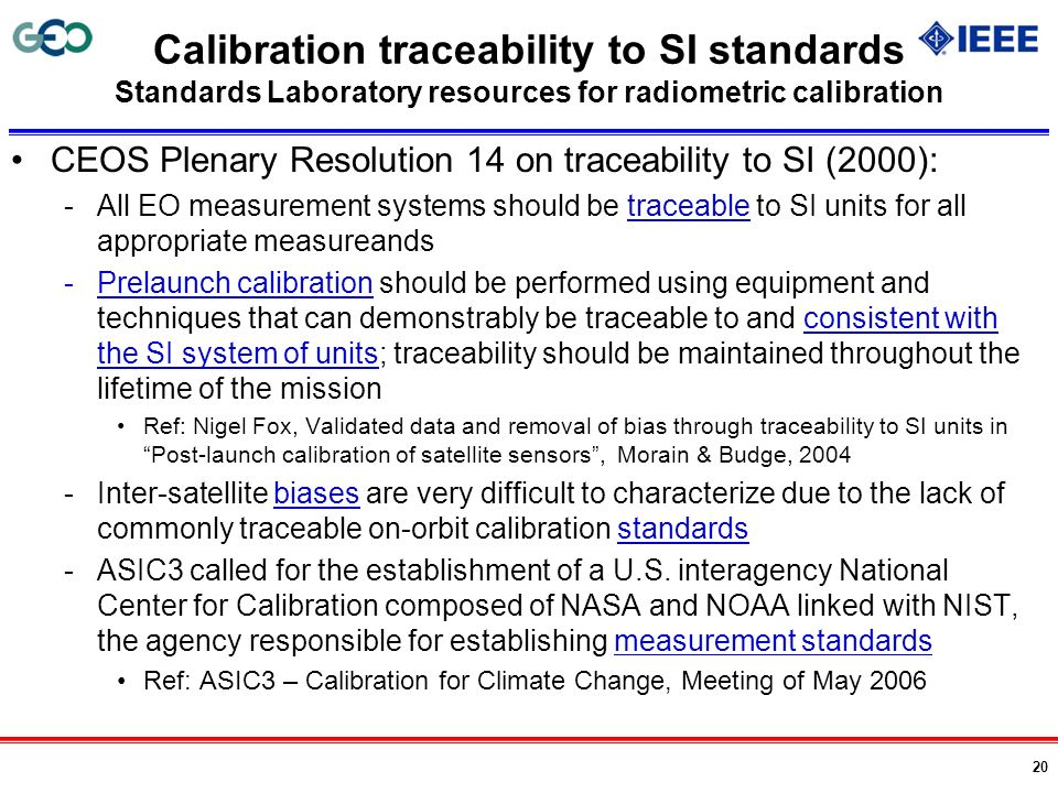 20 Calibration traceability to SI standards Standards Laboratory resources for radiometric calibration CEOS Plenary Resolution 14 on traceability to S