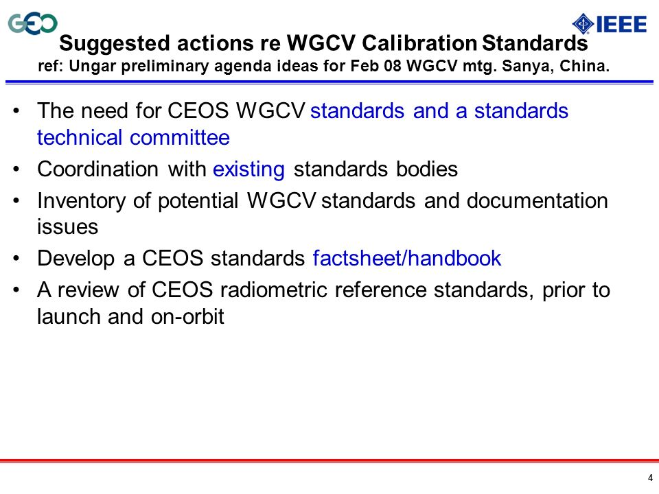 4 Suggested actions re WGCV Calibration Standards ref: Ungar preliminary agenda ideas for Feb 08 WGCV mtg. Sanya, China. The need for CEOS WGCV standa
