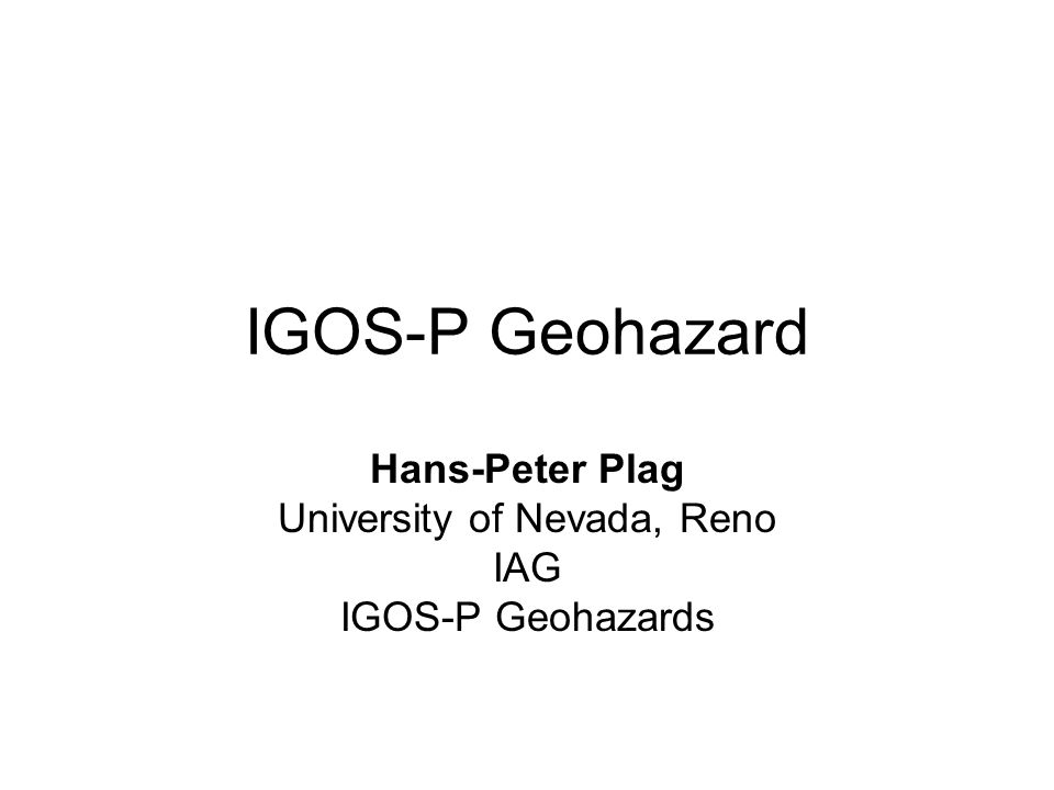 IGOS-P Geohazard Hans-Peter Plag University of Nevada, Reno IAG IGOS-P Geohazards