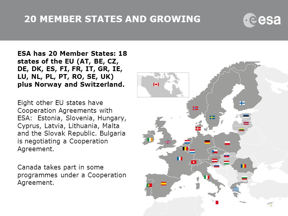 Page 3 ESA has 20 Member States: 18 states of the EU (AT, BE, CZ, DE, DK, ES, FI, FR, IT, GR, IE, LU, NL, PL, PT, RO, SE, UK) plus Norway and Switzerland.