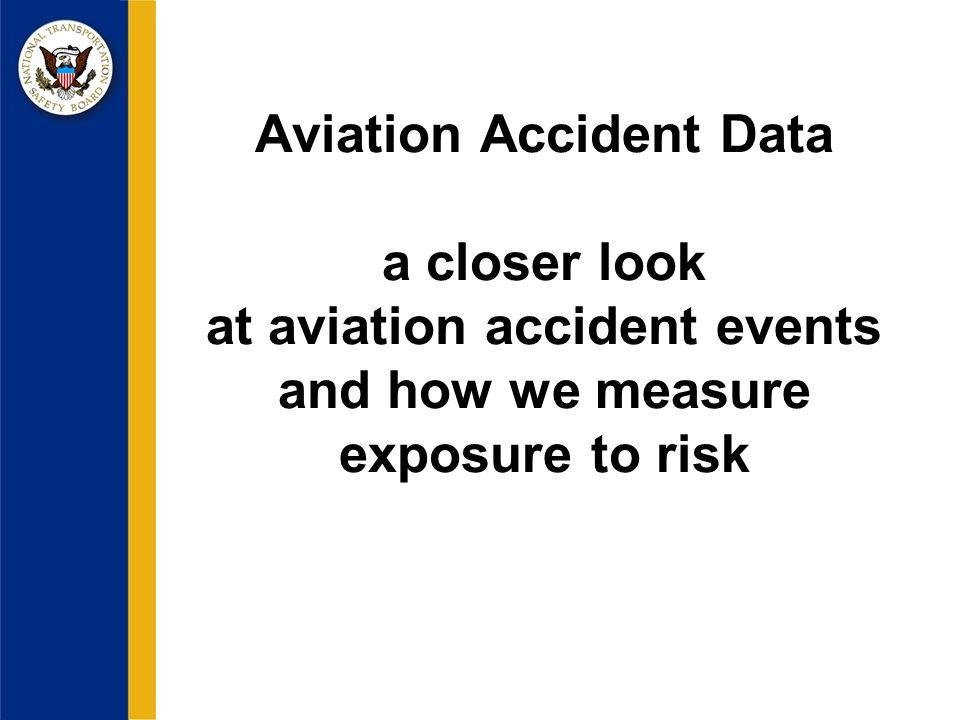Aviation Accident Data a closer look at aviation accident events and how we measure exposure to risk