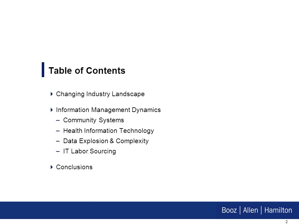 2 Table of Contents Changing Industry Landscape Information Management Dynamics –Community Systems –Health Information Technology –Data Explosion & Complexity –IT Labor Sourcing Conclusions