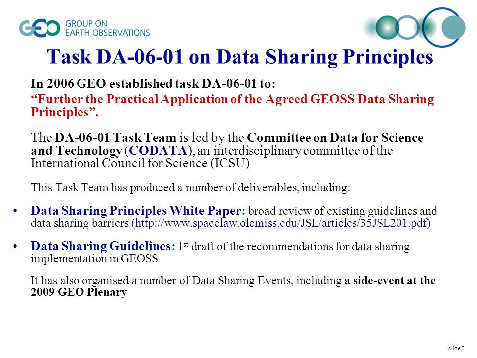 Task DA-06-01 on Data Sharing Principles In 2006 GEO established task DA-06-01 to: Further the Practical Application of the Agreed GEOSS Data Sharing Principles.