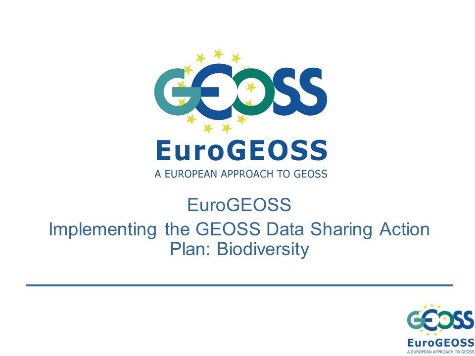 EuroGEOSS Implementing the GEOSS Data Sharing Action Plan: Biodiversity