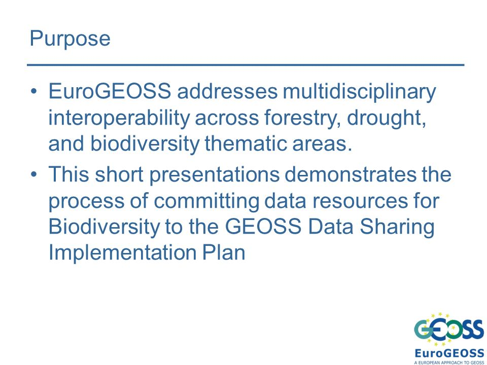 Purpose EuroGEOSS addresses multidisciplinary interoperability across forestry, drought, and biodiversity thematic areas.