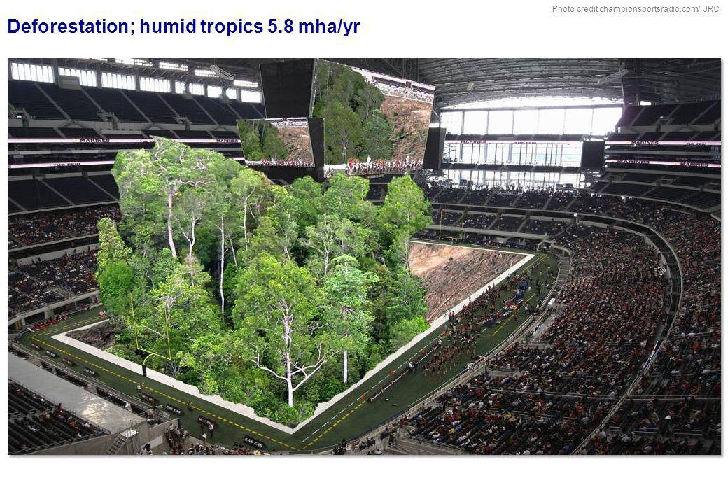 Deforestation; humid tropics 5.8 mha/yr Photo credit championsportsradio.com/, JRC
