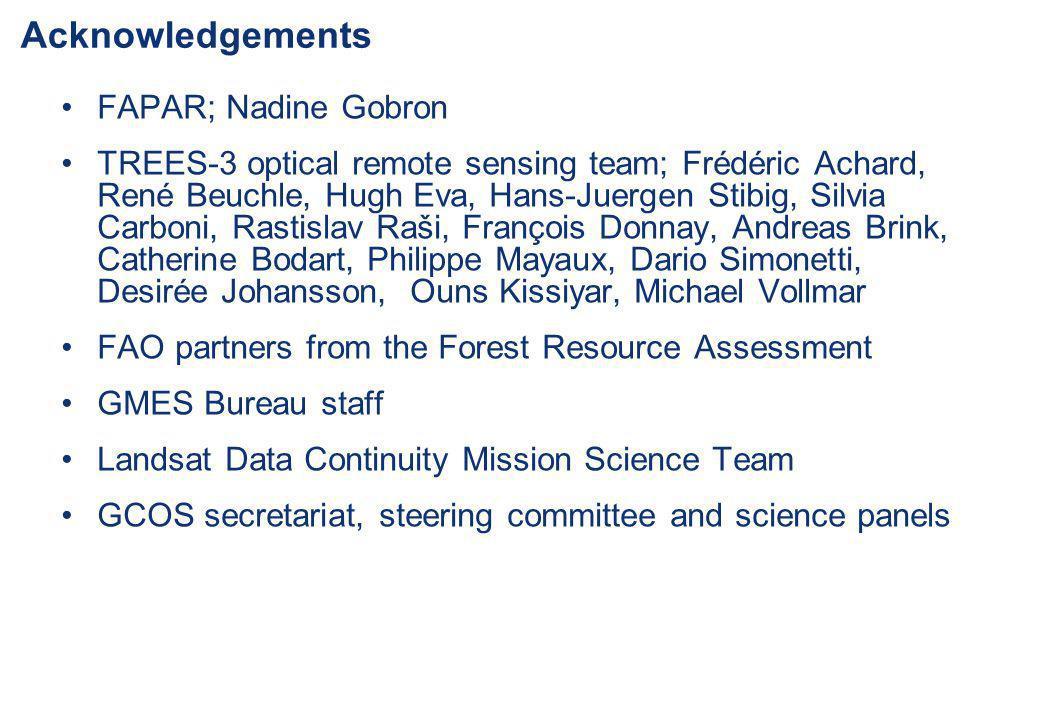 Acknowledgements FAPAR; Nadine Gobron TREES-3 optical remote sensing team; Frédéric Achard, René Beuchle, Hugh Eva, Hans-Juergen Stibig, Silvia Carbon