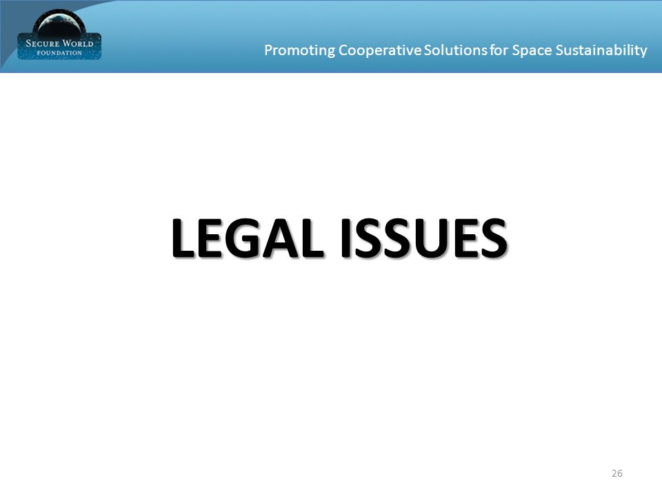 Promoting Cooperative Solutions for Space Sustainability 26 LEGAL ISSUES