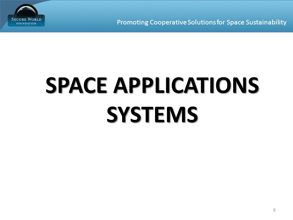Promoting Cooperative Solutions for Space Sustainability 8 SPACE APPLICATIONS SYSTEMS