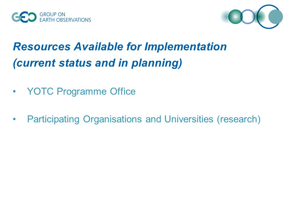 Resources Available for Implementation (current status and in planning) YOTC Programme Office Participating Organisations and Universities (research)