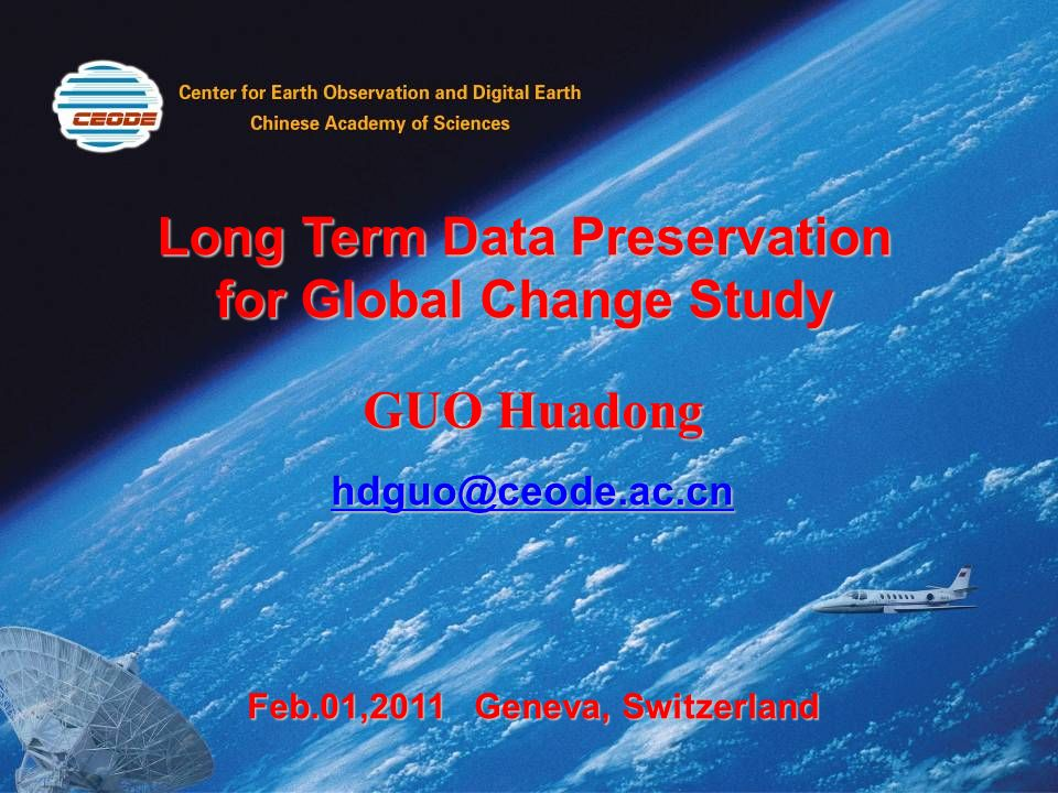 Long Term Data Preservation for Global Change Study GUO Huadong Feb.01,2011 Geneva, Switzerland