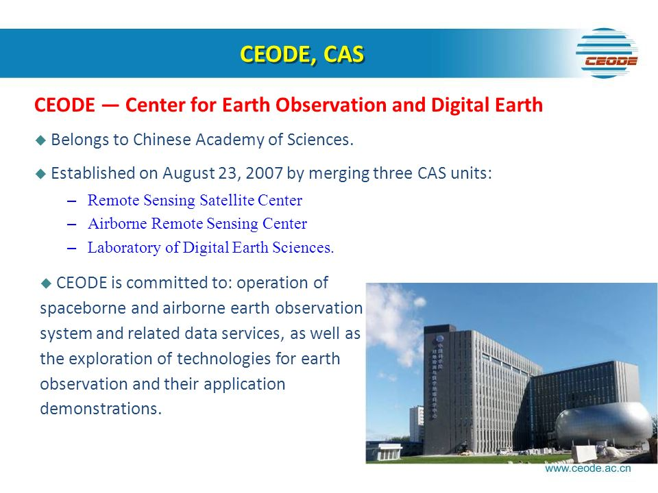 CEODE, CAS CEODE Center for Earth Observation and Digital Earth Belongs to Chinese Academy of Sciences.