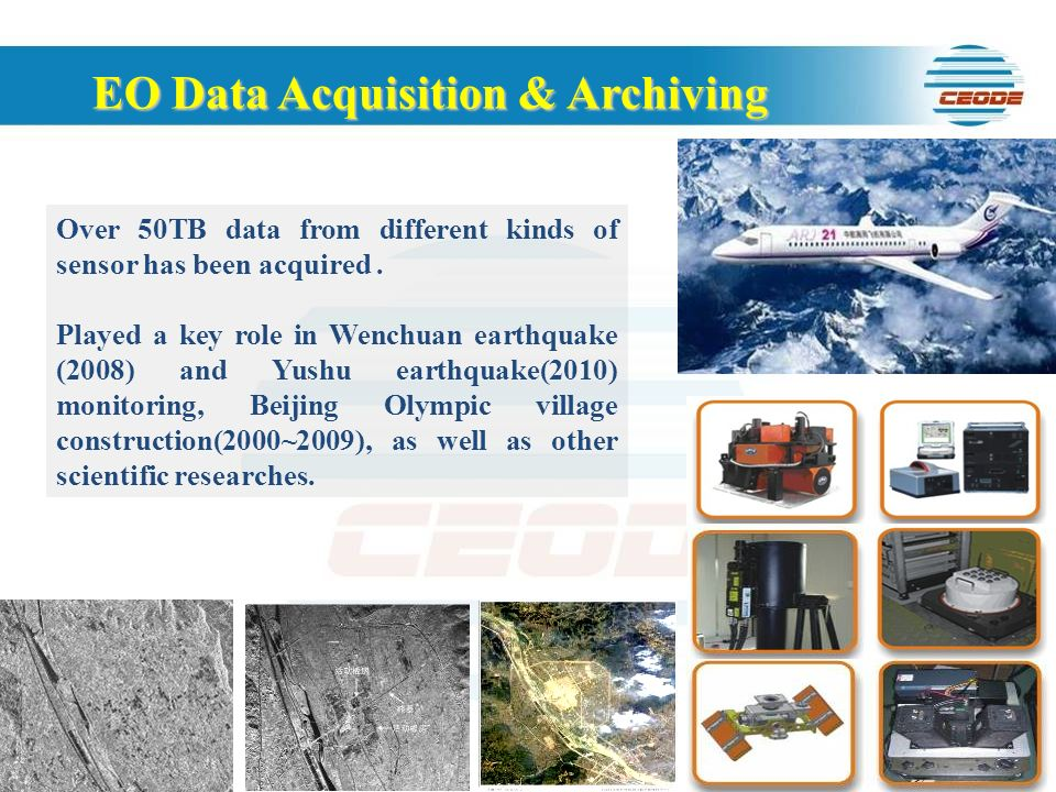 EO Data Acquisition & Archiving Over 50TB data from different kinds of sensor has been acquired. Played a key role in Wenchuan earthquake (2008) and Y