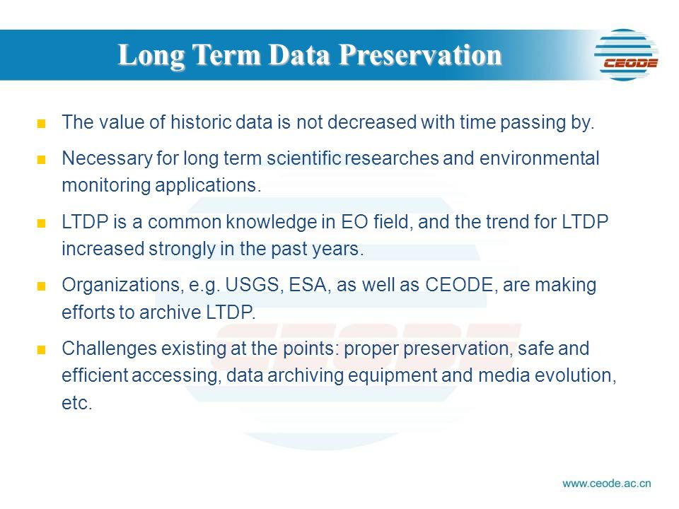 The value of historic data is not decreased with time passing by. Necessary for long term scientific researches and environmental monitoring applicati