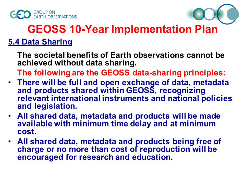 GEOSS 10-Year Implementation Plan 5.4 Data Sharing The societal benefits of Earth observations cannot be achieved without data sharing.
