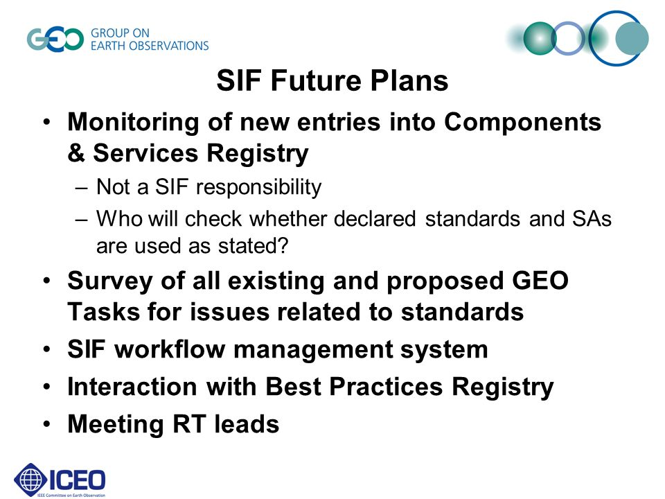 SIF Future Plans Monitoring of new entries into Components & Services Registry –Not a SIF responsibility –Who will check whether declared standards and SAs are used as stated.