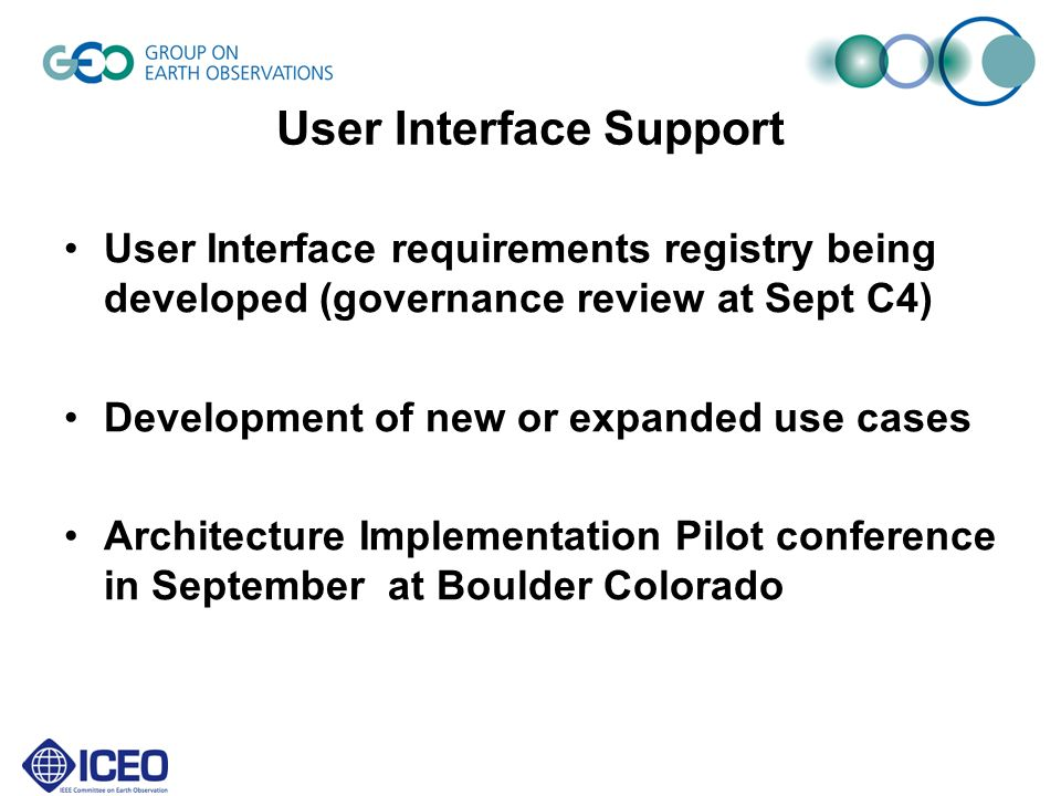 User Interface Support User Interface requirements registry being developed (governance review at Sept C4) Development of new or expanded use cases Architecture Implementation Pilot conference in September at Boulder Colorado