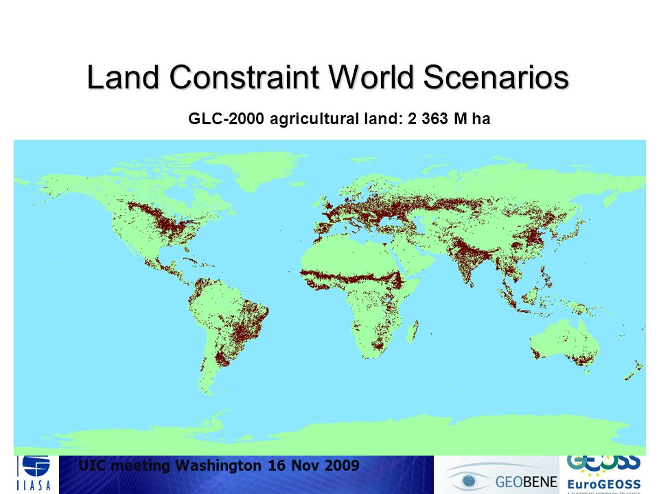 UIC meeting Washington 16 Nov 2009 Land Constraint World Scenarios GLC-2000 agricultural land: 2 363 M ha