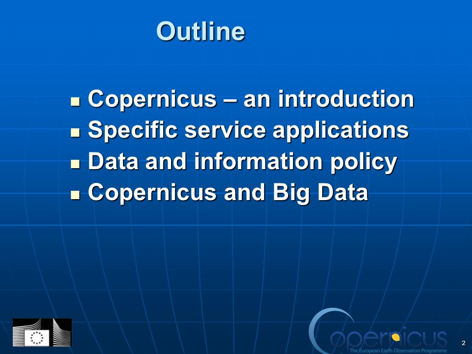 Outline Copernicus – an introduction Copernicus – an introduction Specific service applications Specific service applications Data and information policy Data and information policy Copernicus and Big Data Copernicus and Big Data 2