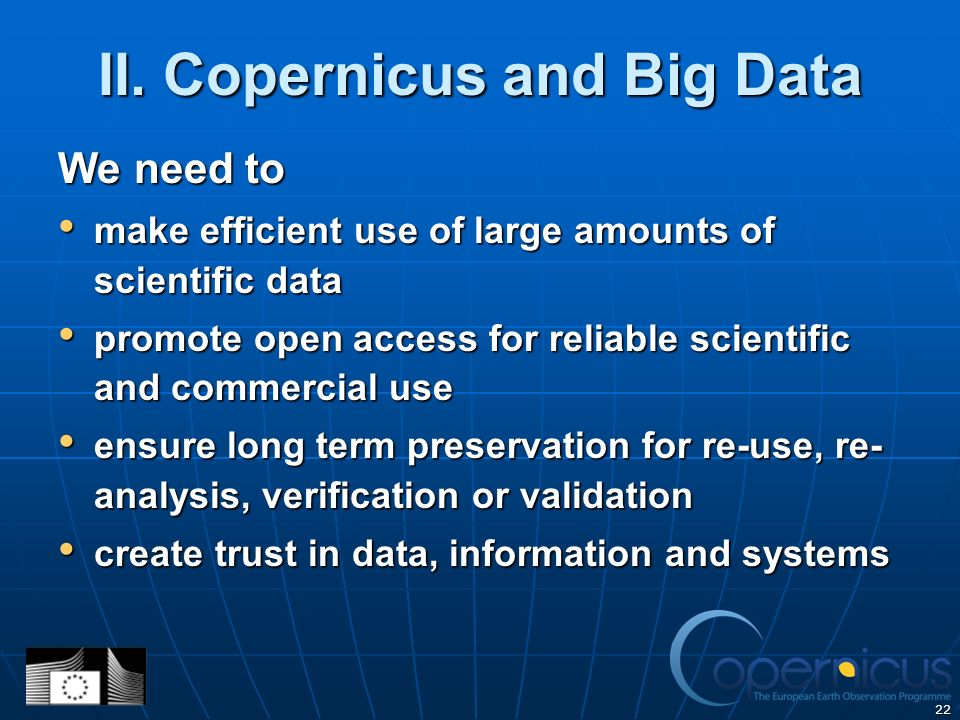 22 II. Copernicus and Big Data We need to make efficient use of large amounts of scientific data make efficient use of large amounts of scientific dat