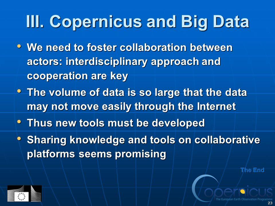 23 III. Copernicus and Big Data We need to foster collaboration between actors: interdisciplinary approach and cooperation are key We need to foster c