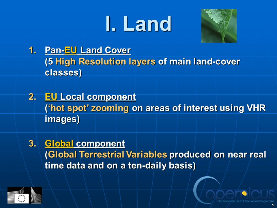 9 I. Land 1.Pan-EU Land Cover (5 High Resolution layers of main land-cover classes) 2.EU Local component (hot spot zooming on areas of interest using