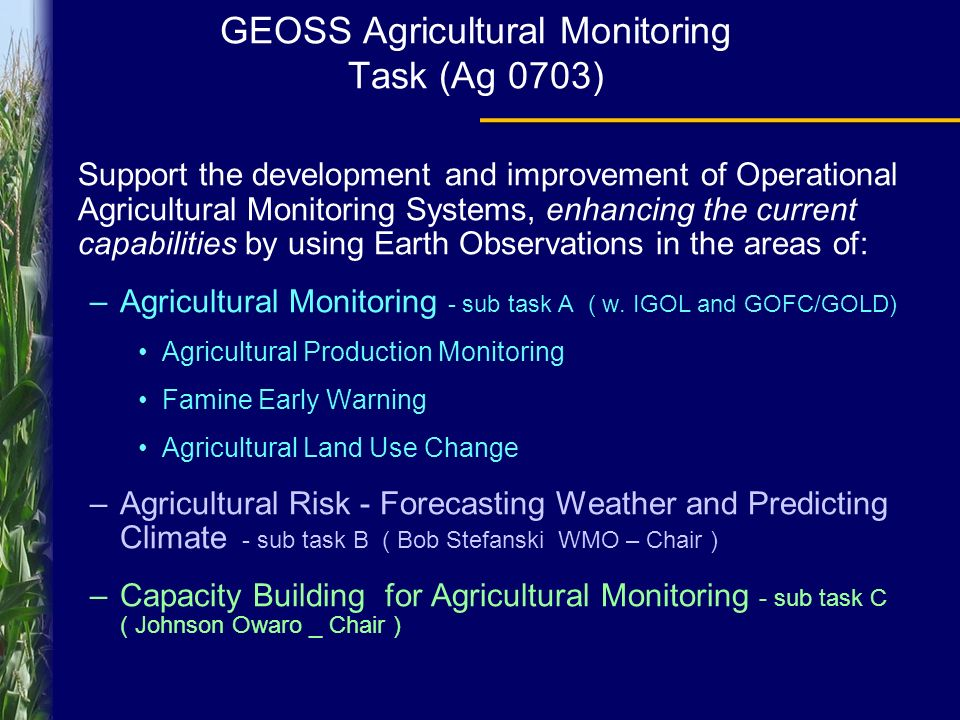 Support the development and improvement of Operational Agricultural Monitoring Systems, enhancing the current capabilities by using Earth Observations in the areas of: –Agricultural Monitoring - sub task A ( w.