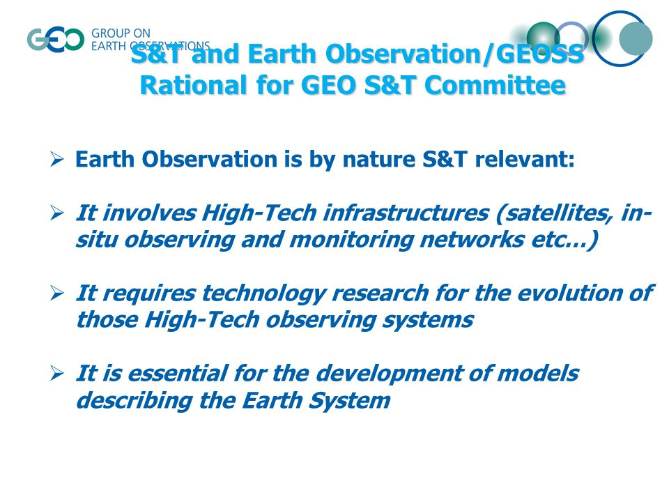 Earth Observation is by nature S&T relevant: It involves High-Tech infrastructures (satellites, in- situ observing and monitoring networks etc…) It re
