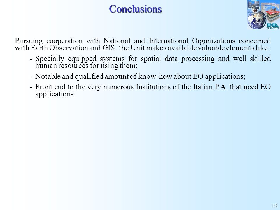 10Conclusions Pursuing cooperation with National and International Organizations concerned with Earth Observation and GIS, the Unit makes available va