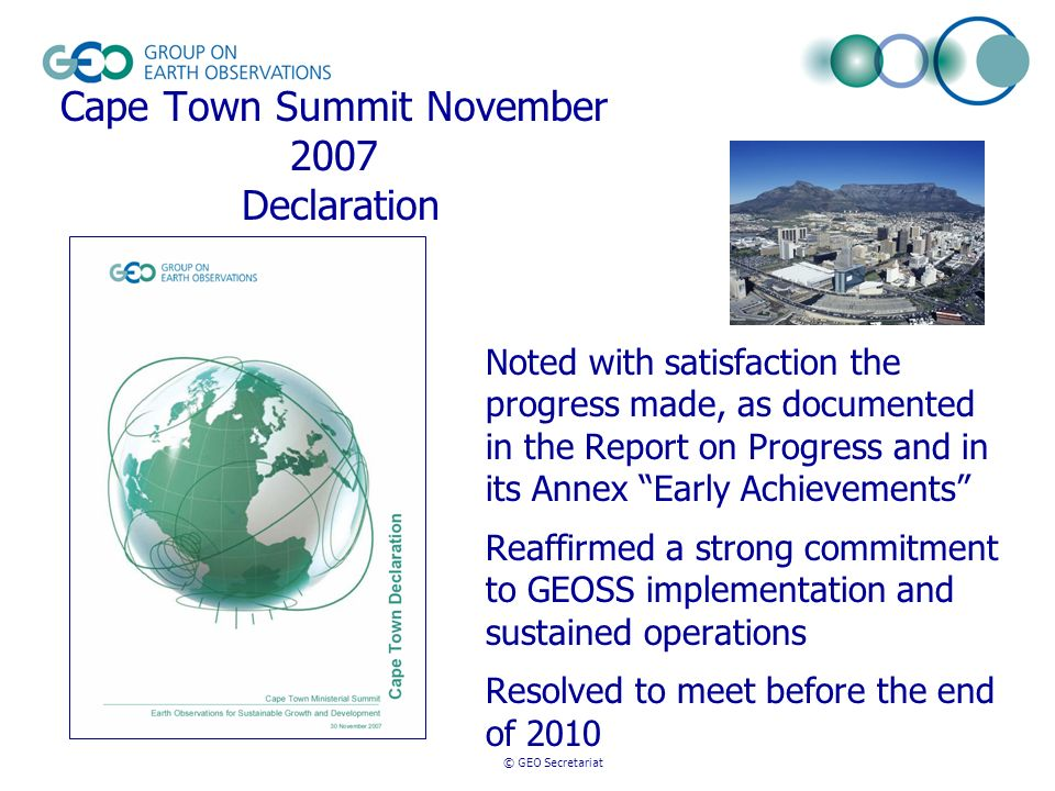 © GEO Secretariat Cape Town Summit November 2007 Declaration Noted with satisfaction the progress made, as documented in the Report on Progress and in