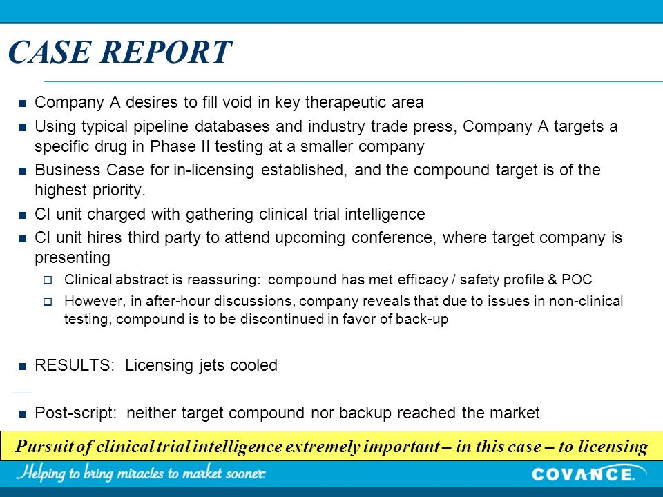 CASE REPORT Pursuit of clinical trial intelligence extremely important – in this case – to licensing Company A desires to fill void in key therapeutic