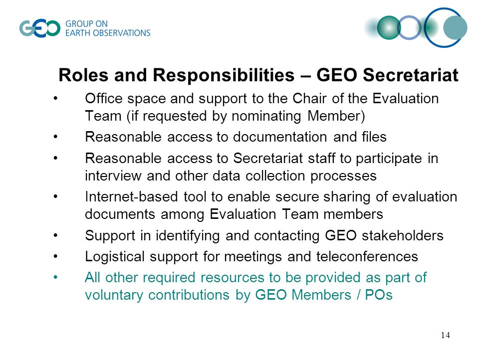 14 Roles and Responsibilities – GEO Secretariat Office space and support to the Chair of the Evaluation Team (if requested by nominating Member) Reaso