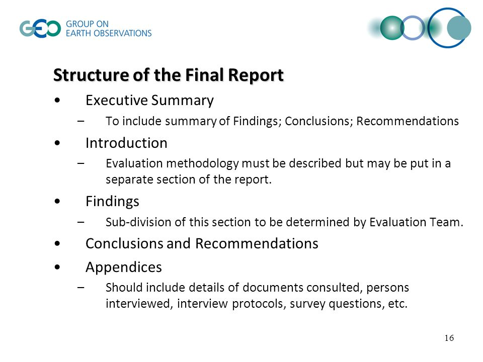 16 Structure of the Final Report Executive Summary –To include summary of Findings; Conclusions; Recommendations Introduction –Evaluation methodology