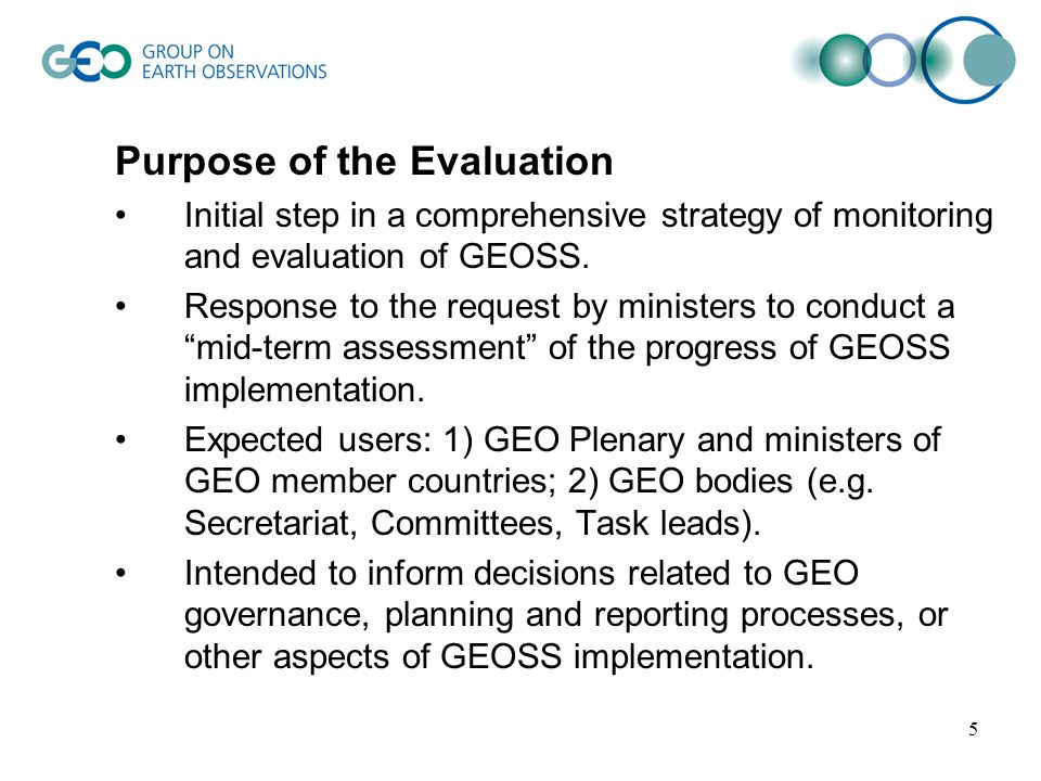5 Purpose of the Evaluation Initial step in a comprehensive strategy of monitoring and evaluation of GEOSS. Response to the request by ministers to co