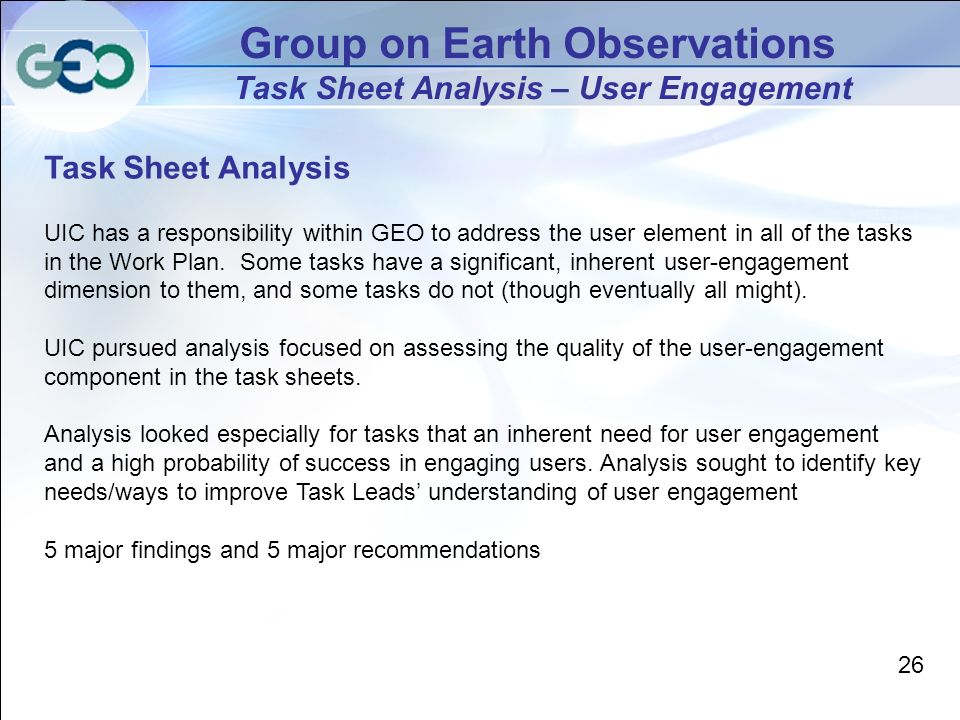 Group on Earth Observations Task Sheet Analysis – User Engagement Task Sheet Analysis UIC has a responsibility within GEO to address the user element in all of the tasks in the Work Plan.