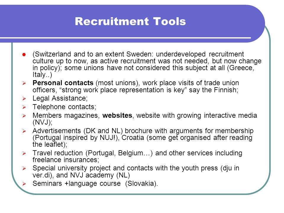 Recruitment Tools (Switzerland and to an extent Sweden: underdeveloped recruitment culture up to now, as active recruitment was not needed, but now ch