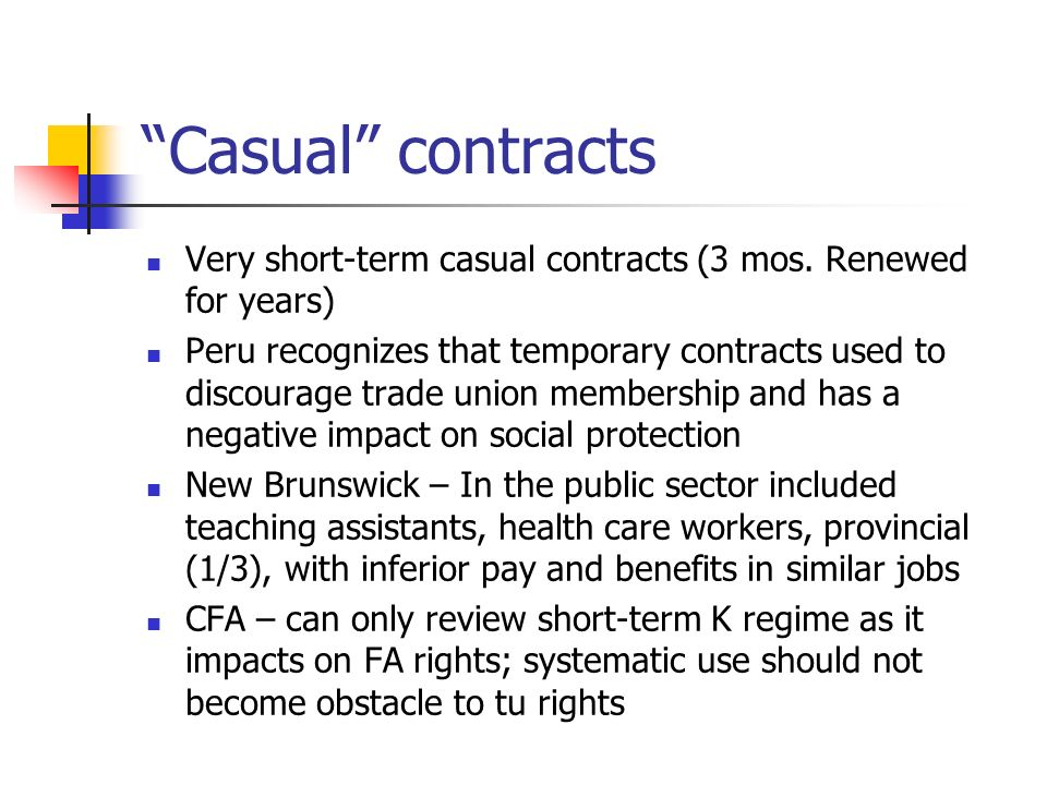 Casual contracts Very short-term casual contracts (3 mos. Renewed for years) Peru recognizes that temporary contracts used to discourage trade union m