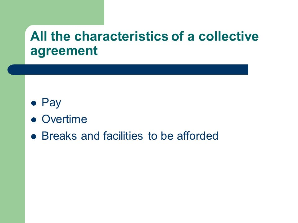 All the characteristics of a collective agreement Pay Overtime Breaks and facilities to be afforded
