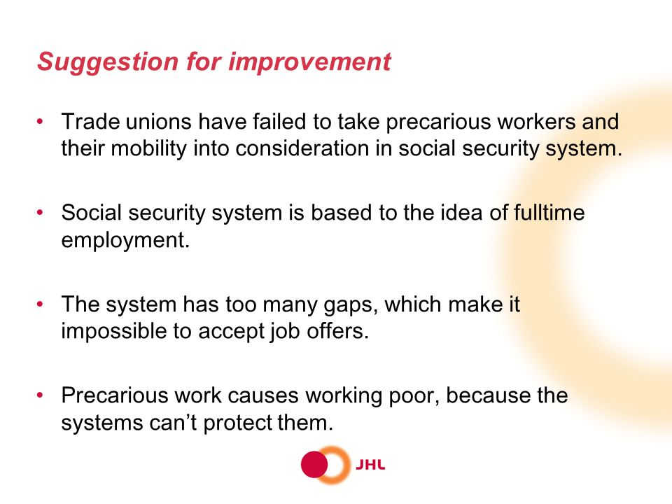 Suggestion for improvement Trade unions have failed to take precarious workers and their mobility into consideration in social security system.