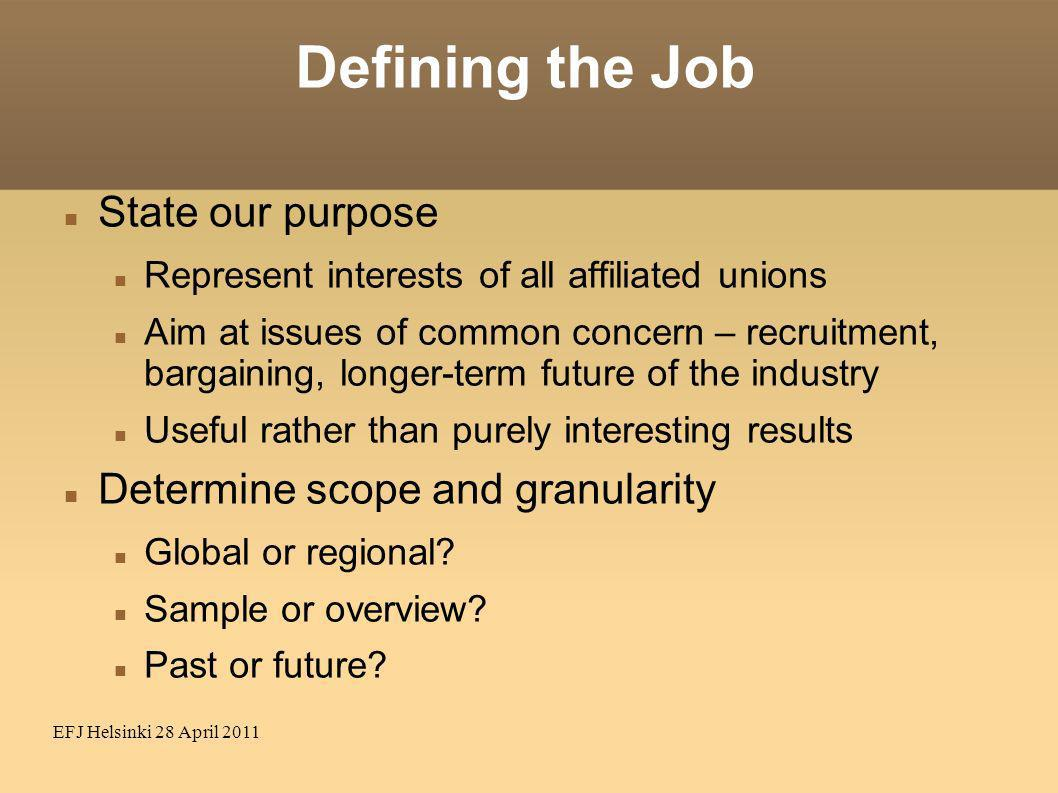 EFJ Helsinki 28 April 2011 Defining the Job State our purpose Represent interests of all affiliated unions Aim at issues of common concern – recruitme