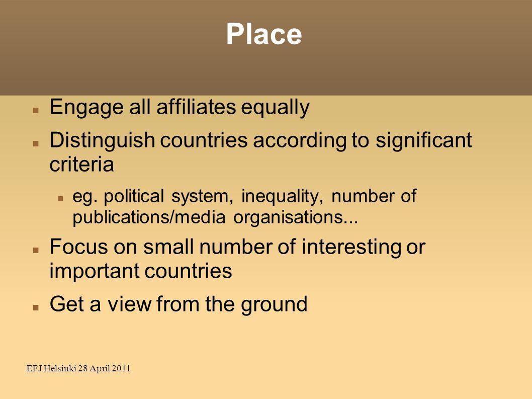 EFJ Helsinki 28 April 2011 Place Engage all affiliates equally Distinguish countries according to significant criteria eg. political system, inequalit