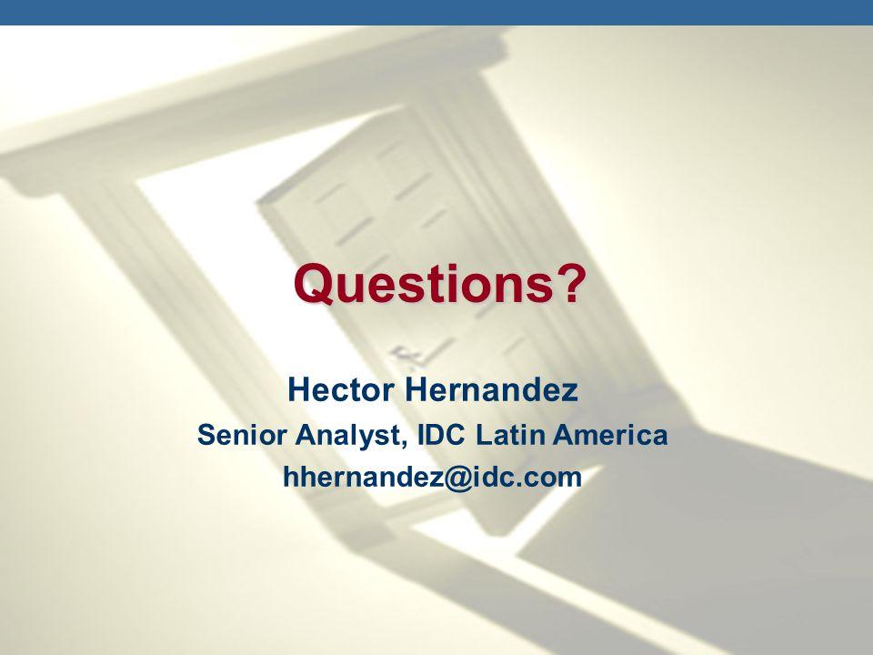 Hector Hernandez Senior Analyst, IDC Latin America hhernandez@idc.com Questions